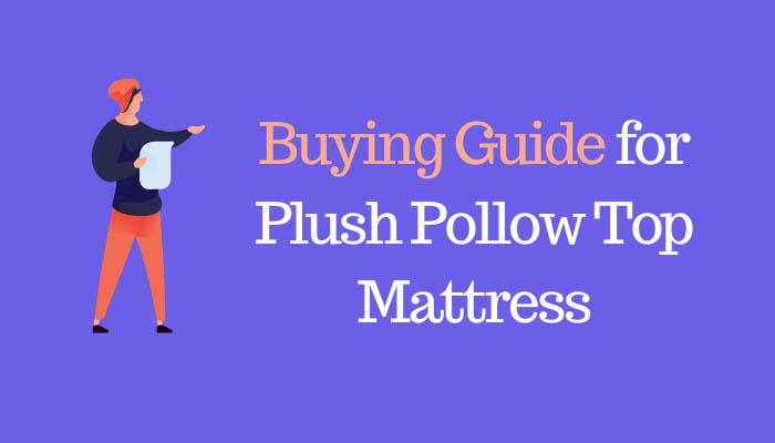 Buying Guide for Plush Pillow Top Mattress