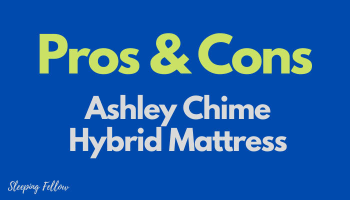 Pros & Cons of Ashley Chime Hybrid Mattress